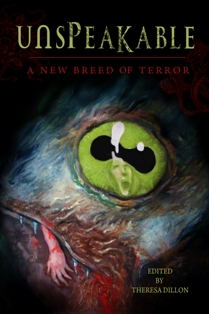 Book Review: Unspeakable – A New Breed of Terror – Edited by Theresa Dillon