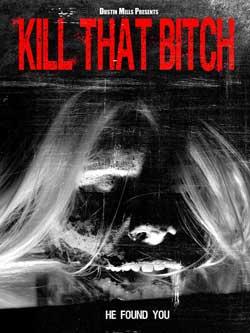 Kill-That-Bitch-2014-dustin-mills-movie-2