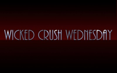 Wicked Crush Wednesday