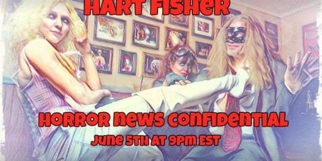 Horror News Confidential w/ American Horrors' Hart Fisher, June 5th at 9pm EST
