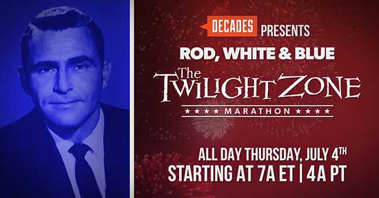 "DECADES TV Network Presents ""Rod, White & Blue: A Twilight Zone Marathon,"" All Day July 4"