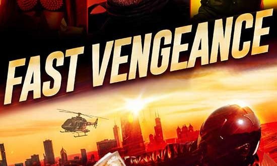 Action-packed thriller FAST VENGEANCE, Debuts on major digital platforms, Blu-ray and DVD on August 17