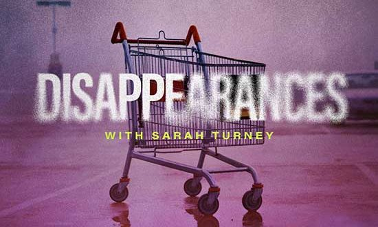 """Spotify/Parcast Podcast """"Disappearances with Sarah Turney"""" – New Episodes Available NOW"""